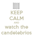 KEEP CALM AND watch the candelebrios - Personalised Poster large