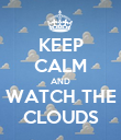 KEEP CALM AND WATCH THE CLOUDS - Personalised Poster large