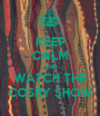 KEEP CALM AND WATCH THE COSBY SHOW - Personalised Poster large
