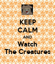 KEEP CALM AND Watch The Creatures - Personalised Poster large