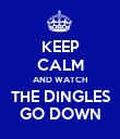 KEEP CALM AND WATCH THE DINGLES GO DOWN - Personalised Poster large