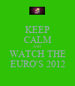 KEEP CALM AND  WATCH THE EURO'S 2012 - Personalised Poster large
