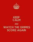 KEEP CALM AND WATCH THE GRIMES SCORE AGAIN - Personalised Poster large