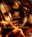KEEP CALM AND WATCH  THE HUNGER GAMES - Personalised Poster large