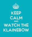 KEEP CALM AND WATCH THE KLAINEBOW - Personalised Poster large