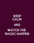 KEEP CALM AND WATCH THE  MAGIC HAPPEN - Personalised Poster large