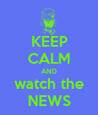 KEEP CALM AND watch the NEWS - Personalised Poster large