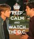 KEEP CALM AND WATCH THE O.C. - Personalised Poster large