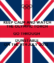 KEEP CALM AND WATCH THE OLYMPIC TORCH GO THROUGH  DUNSTABLE ON THE 9TH JULY 2012   - Personalised Poster large