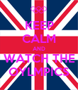 KEEP CALM AND WATCH THE OYLMPICS - Personalised Poster large