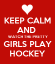 KEEP CALM AND   WATCH THE PRETTY GIRLS PLAY HOCKEY - Personalised Poster large