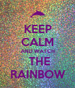 KEEP CALM AND WATCH  THE RAINBOW - Personalised Poster large