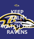 KEEP CALM AND WATCH THE  RAVENS - Personalised Poster large
