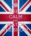 KEEP CALM AND WATCH THE SHOW - Personalised Poster large