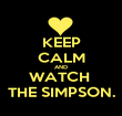 KEEP CALM AND WATCH  THE SIMPSON. - Personalised Poster large