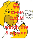 KEEP CALM AND watch the Simpsons - Personalised Poster large