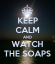KEEP CALM AND WATCH THE SOAPS - Personalised Poster large