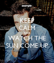 KEEP CALM AND WATCH THE SUN COME UP - Personalised Poster large
