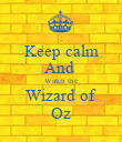 Keep calm And  Watch the Wizard of Oz - Personalised Poster small