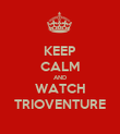KEEP CALM AND WATCH TRIOVENTURE - Personalised Poster large