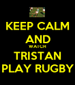 KEEP CALM AND WATCH TRISTAN PLAY RUGBY - Personalised Poster small