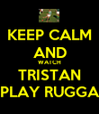 KEEP CALM AND WATCH TRISTAN PLAY RUGGA - Personalised Poster large