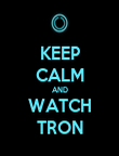 KEEP CALM AND WATCH TRON - Personalised Poster large