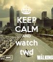 KEEP CALM AND watch twd - Personalised Poster large