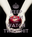 KEEP CALM AND WATCH TWILIGHIT - Personalised Poster large