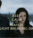 KEEP CALM AND WATCH TWILIGHT BREAKING DAWN - Personalised Poster large