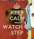KEEP CALM AND WATCH UR STEP - Personalised Poster large