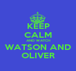 KEEP CALM AND WATCH WATSON AND OLIVER - Personalised Poster large