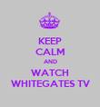 KEEP CALM AND WATCH WHITEGATES TV - Personalised Poster large