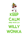KEEP CALM AND WATCH WILLY WONKA - Personalised Poster large