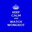 KEEP CALM AND WATCH WONGKOT - Personalised Poster large