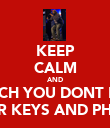 KEEP CALM AND WATCH YOU DONT LOSE YOUR KEYS AND PHONE - Personalised Poster large