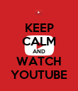 KEEP CALM AND WATCH YOUTUBE - Personalised Poster large