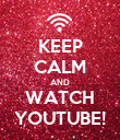 KEEP CALM AND WATCH YOUTUBE! - Personalised Poster large