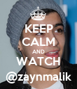 KEEP CALM AND WATCH @zaynmalik - Personalised Poster large
