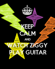 KEEP CALM AND WATCH ZIGGY PLAY GUITAR - Personalised Poster large