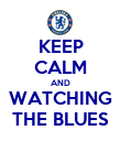 KEEP CALM AND WATCHING THE BLUES - Personalised Poster large