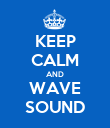 KEEP CALM AND WAVE SOUND - Personalised Poster large
