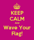 KEEP CALM And Wave Your Flag! - Personalised Poster large