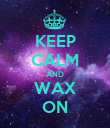 KEEP CALM AND WAX ON - Personalised Poster large