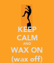 KEEP CALM AND WAX ON (wax off) - Personalised Poster large