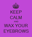 KEEP CALM AND WAX YOUR EYEBROWS - Personalised Poster large