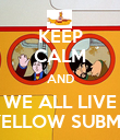 KEEP CALM AND WE ALL LIVE IN A YELLOW SUBMARINE - Personalised Poster large