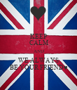 KEEP CALM AND WE ALWAYS BE YOUR FRIEND♥ - Personalised Poster large