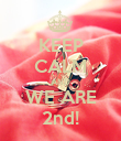 KEEP CALM AND WE ARE 2nd! - Personalised Poster large