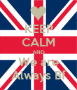 KEEP CALM AND We are Always Bf - Personalised Poster large